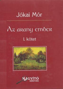 Jókai Mór : Az arany ember I-II.
