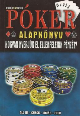 Póker alapkönyv - Hogyan nyerjük el ellenfeleink pénzét?