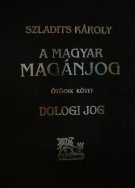Szladits Károly: A magyar magánjog V. rész Dologi jog