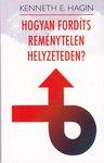 Kenneth Hagin / Hogyan fordíts reménytelen helyzeteden?