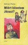 Adrian Plass / Miért követem Jézust