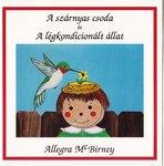 Allegra Mc Birney / A szárnyas csoda és a légkondicionált állat