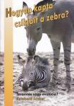 Hogyan kapta csíkjait a zebra? NEM KAPHATÓ