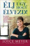 Joyce Meyer: Élj úgy, hogy élvezd!  ELŐKÉSZÜLETBEN