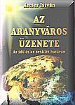 Kecser István / Az Aranyváros üzenete