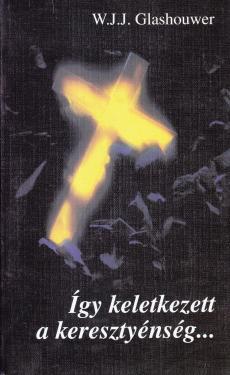 ANTIKVÁR ÚJ - Így keletkezett a keresztyénség