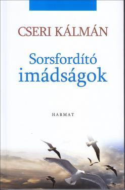 Cseri K. / Sorsfordító imádságok