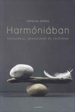 Harmóniában múltunkkal, jelenünkkel és jövőnkkel / Tapolyai Emőke