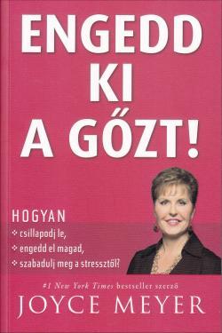 Joyce Meyer / Engedd ki a gőzt!  ÚJDONSÁG