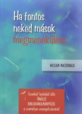 MacDonald William / Ha fontos neked mások megmenekülése  ÚJDONSÁG