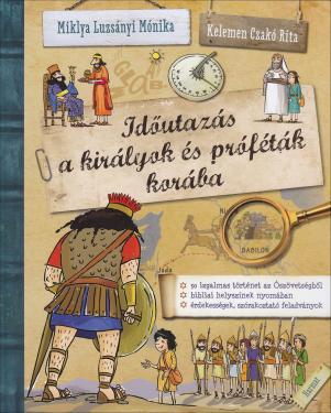 Miklya Luzsányi Mónika / Időutazás a királyok és próféták korába  ÚJDONSÁG