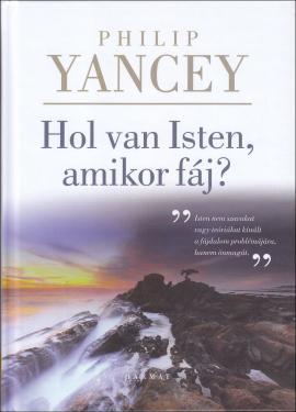 Philip Yancey: Hol van Isten, amikor annyira fáj?  ÚJDONSÁG
