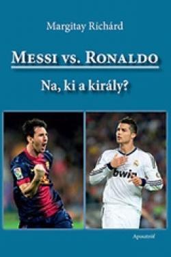 Margitay Richárd: Messi vs. Ronaldo - Na, ki a király? (könyv)