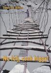 Sipos Ete Álmos: Ne félj, csak higgy!    NEM KAPHATÓ!!!