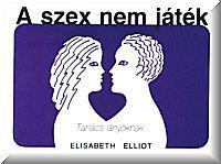 Elisabeth Elliot: A szex nem játék