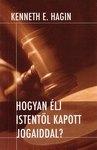 Kenneth Hagin: Hogyan élj Istentől kapott jogaiddal?