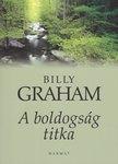 Bill Graham: A boldogság titkai  NEM KAPHATÓ