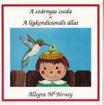 Allegra Mc Birney: A szárnyas csoda és a légkondicionált állat