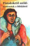Fiatalokról szóló történetek a Bibliából NEM KAPHATÓ