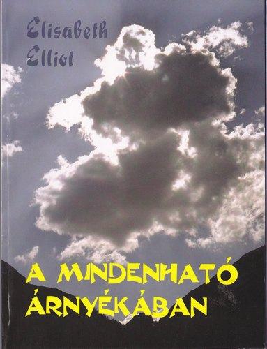 Elisabeth Elliot: A Mindenható árnyékában