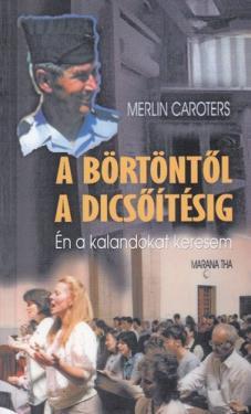 Merlin C.: A börtöntől a dicsőítésig  NEM KAPHATÓ