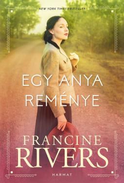 Francine Rivers: Egy anya reménye   ÚJDONSÁG