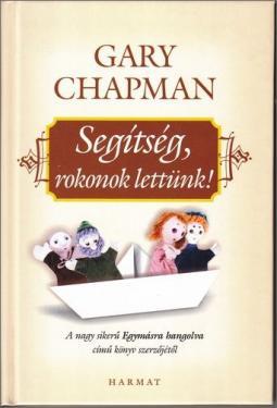 Gary Chapman: Segítség, rokonok lettünk!