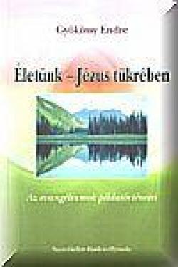 Gyökössy Endre: Életünk - Jézus tükrében