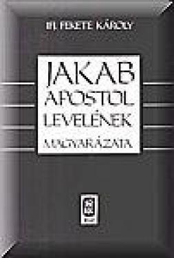 Jakab apostol levelének magyarázata  NEM KAPHATÓ