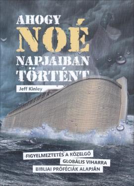 Jeff Kinley: Ahogy Noé napjaiban történt
