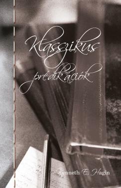 Kenneth E. Hagin: Klasszikus prédikációk ÚJDONSÁG