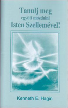 Kenneth E. Hagin: Tanulj meg együtt mozdulni Isten Szellemével   ÚJDONSÁG