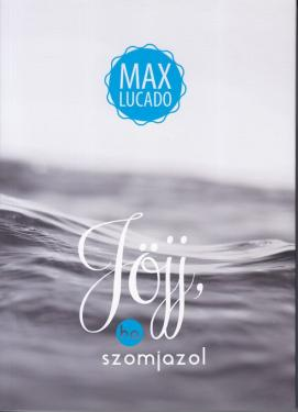 Max Lucado: Jöjj ha szomjazol