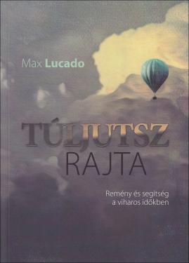 Max Lucado: Túljutsz rajta