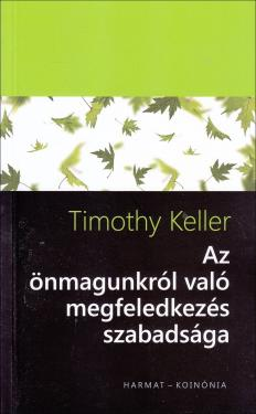 Timothy Keller: Az önmagunkról való megfeledkezés szabadsága